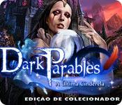 Dark Parables: A Última Cinderela Edição de Coleci