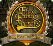 Flux Family Secrets: Reação em Cadeia