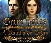 Grim Tales: A Rainha de Pedra