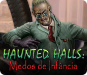 Haunted Halls: Medos de Infância