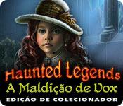 Haunted Legends: A Maldição de Vox Edição de Colecionador