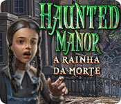 Haunted Manor: A Rainha da Morte