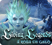Living Legends: A Rosa de Gelo