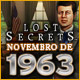 Lost Secrets: Novembro de 1963