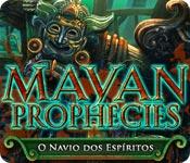 Mayan Prophecies: O Navio dos Espíritos
