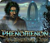 Phenomenon: A Cidade de Cyan