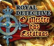 Royal Dectective: O Mestre das Estátuas
