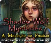 Shadow Wolf Mysteries: A Maldição da Família Ediçã