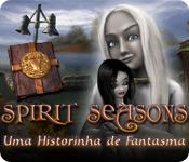 Spirit Seasons: Uma Historinha de Fantasma