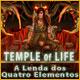 Temple of Life: A Lenda dos Quatro Elementos