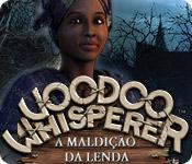 Voodoo Whisperer: A Maldição da Lenda