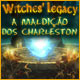 Witches' Legacy: A Maldi&ccedil;&atilde;o dos Charleston