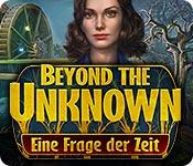 Beyond the Unknown: Eine Frage der Zeit