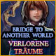 Bridge to Another World: Verlorene Träume
