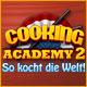 Cooking Academy 2: So kocht die Welt