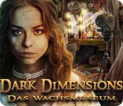 Dark Dimensions: Das Wachsmuseum