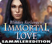 Immortal Love: Blindes Verlangen Sammleredition