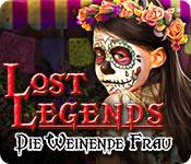 Lost Legends: Die Weinende Frau – Komplettlösung