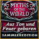 Myths of the World: Aus Ton und Feuer geboren Sammleredition