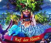 Reflections of Life: Ruf der Ahnen – Komplettlösung