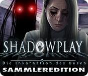 Shadowplay: Die Inkarnation des Bösen Sammleredition