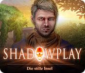 Shadowplay: Die stille Insel