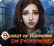 Spirit of Revenge: Die Feuerprobe