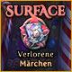 Surface: Verlorene Märchen