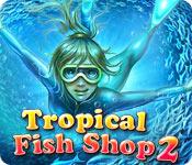 Tropical Fish Shop 2