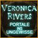 Veronica Rivers: Portale ins Ungewisse ™