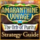 Amaranthine Voyage: The Orb of Purity Strategy Guide