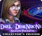 Dark Dimensions 6: Shadow Pirouette Collector's Edition