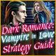 Dark Romance: Vampire in Love Strategy Guide
