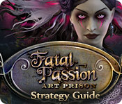 Fatal Passion: Art Prison Strategy Guide