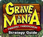 Grave Mania: Pandemic Pandemonium Strategy Guide