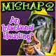 Mishap 2: An Intentional Haunting - Mac
