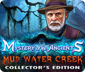 Mysteries of the Ancients 5: Mud Water Creek Collector's Edition