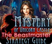 Mystery of Unicorn Castle: The Beastmaster Strategy Guide