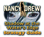 Nancy Drew: Shadow at the Water's Edge Strategy Guide