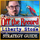Off The Record: Liberty Stone Strategy Guide