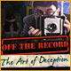Off the Record 3: The Art of Deception