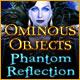 Ominous Objects: Phantom Reflection