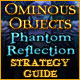 Ominous Objects: Phantom Reflection Strategy Guide
