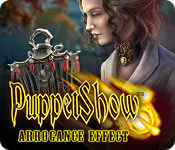 Puppet Show: Arrogance Effect Walkthrough