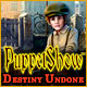 PuppetShow: Destiny Undone