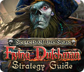 Secrets of the Seas: Flying Dutchman Strategy Guide