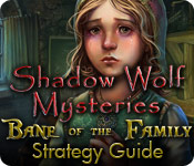 Shadow Wolf Mysteries: Bane of the Family Strategy Guide