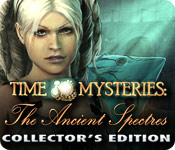 Time Mysteries: The Ancient Spectres Collector's E