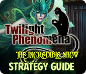 Twilight Phenomena: The Incredible Show Strategy Guide