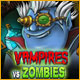Vampires Vs Zombies See more...